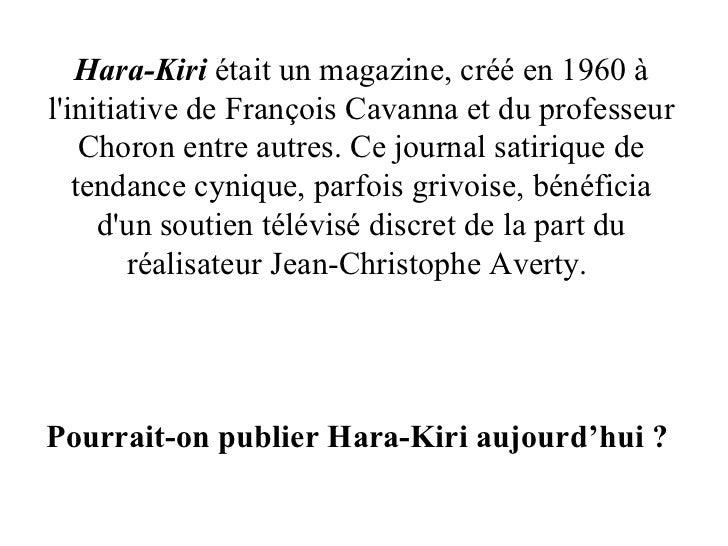 Hara-Kiri  était un magazine, créé en 1960 à l'initiative de François Cavanna et du professeur Choron entre autres. Ce jou...