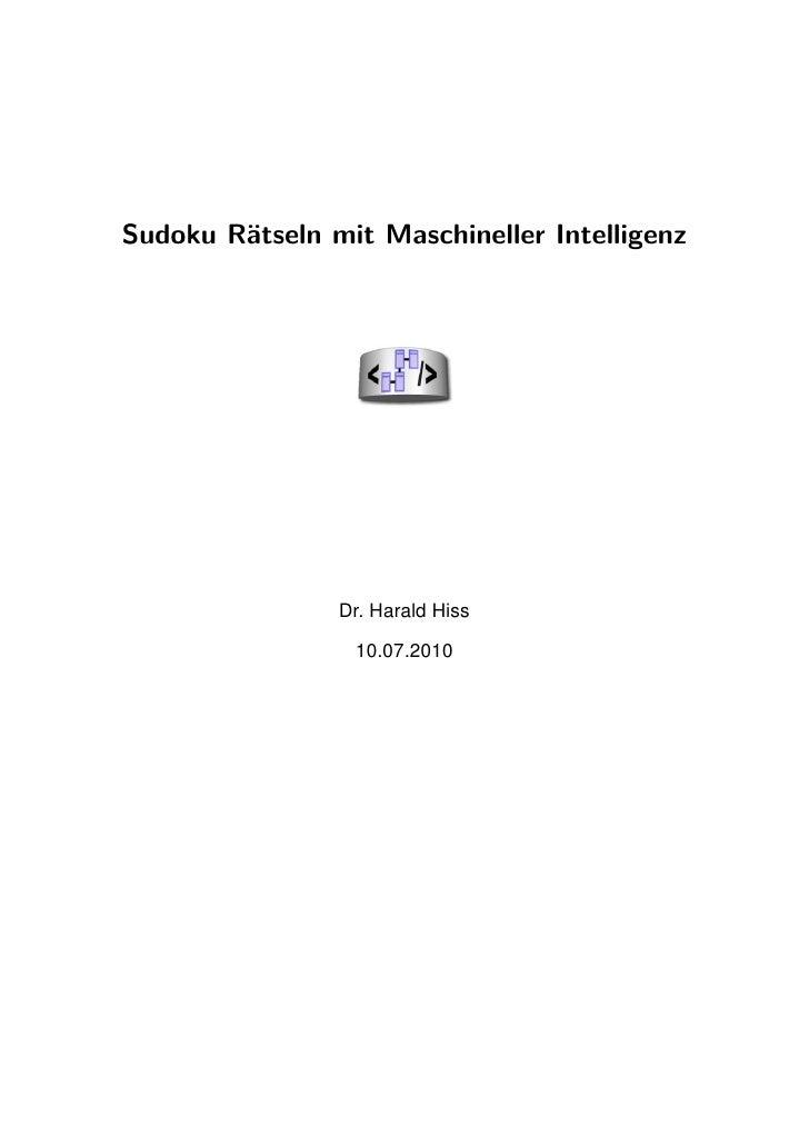 Sudoku Rätseln mit Maschineller Intelligenz                     Dr. Harald Hiss                   10.07.2010