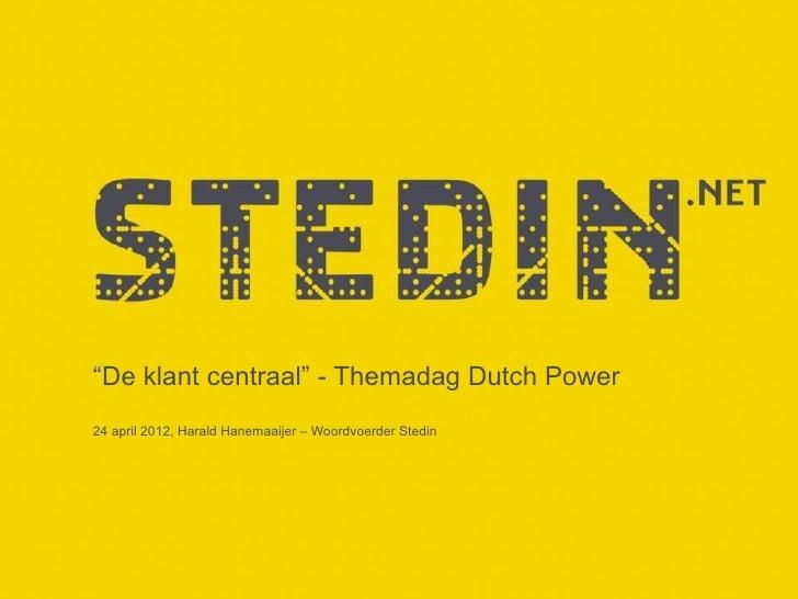 """De klant centraal"" - Themadag Dutch Power24 april 2012, Harald Hanemaaijer – Woordvoerder Stedin"