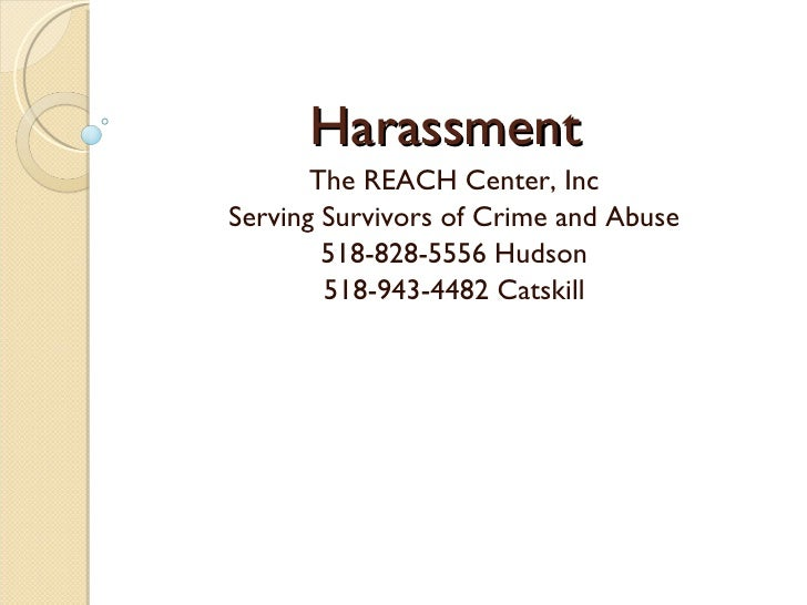 Harassment        The REACH Center, Inc Serving Survivors of Crime and Abuse         518-828-5556 Hudson         518-943-4...