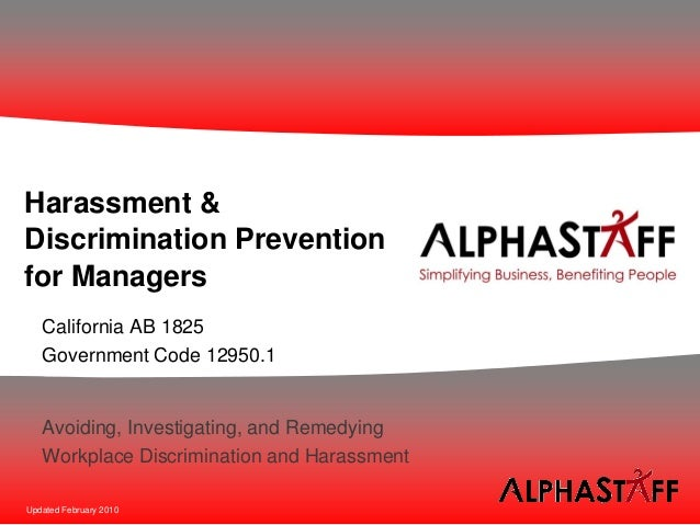 Harassment &Discrimination Preventionfor Managers   California AB 1825   Government Code 12950.1   Avoiding, Investigating...