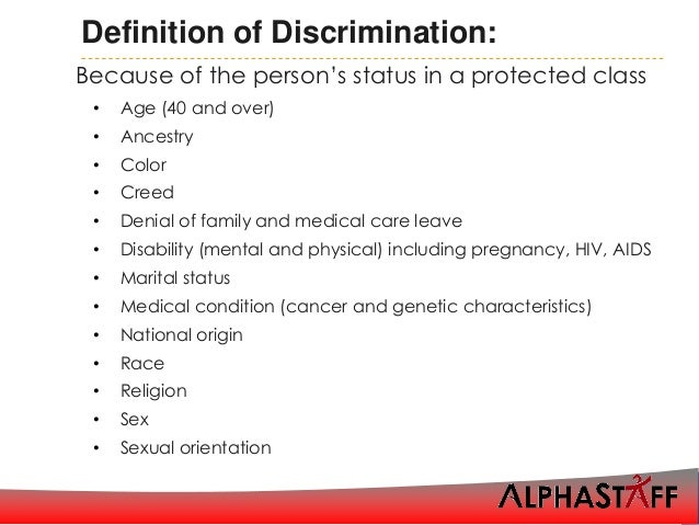 Discrimination is the act of treating a person differently — negatively or positively — because of that person's race, class, sexual orientation or gender or any other group to which that person belongs, rather than assessing individual needs and merits.