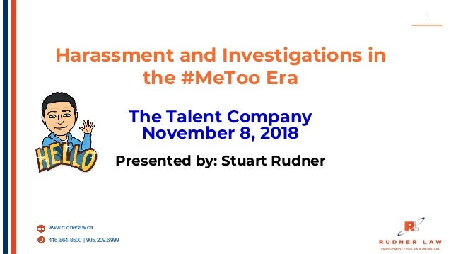 www.rudnerlaw.ca 416.864.8500   905.209.6999 Harassment and Investigations in the #MeToo Era The Talent Company November 8...
