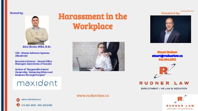 www.rudnerlaw.ca 416.864.8500 | 905.209.6999 Hosted by: www.rudnerlaw.ca Harassment in the Workplace Stuart Rudner stuart@...