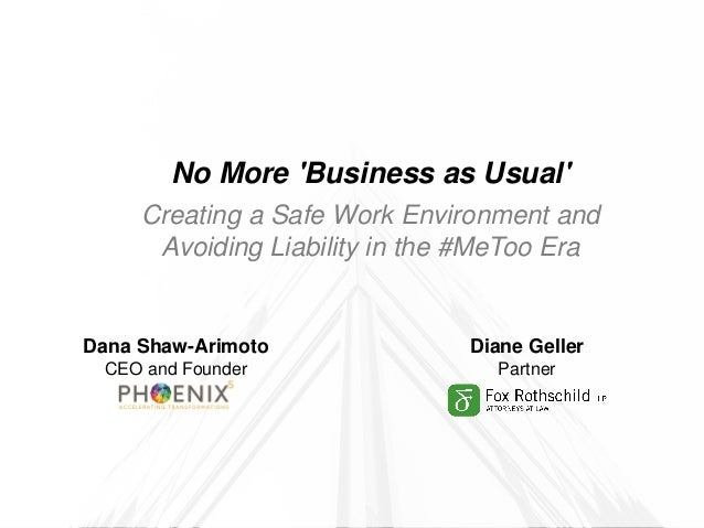 1 Dana Shaw-Arimoto CEO and Founder Diane Geller Partner No More 'Business as Usual' Creating a Safe Work Environment and ...