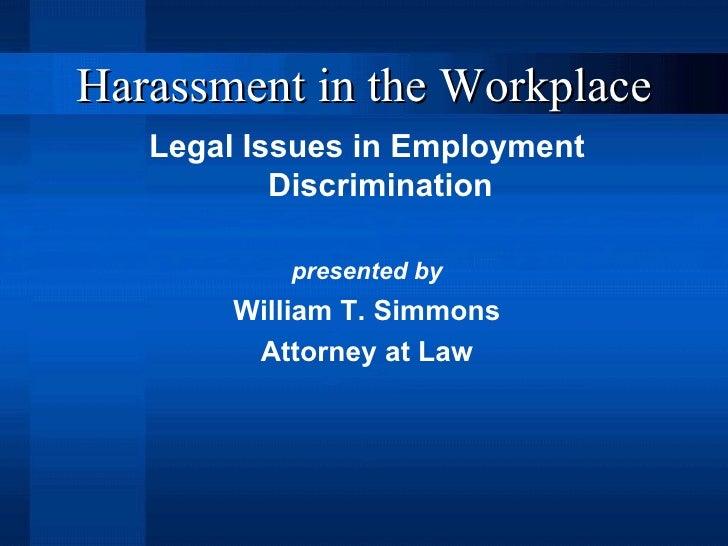 <ul><li>Legal Issues in Employment Discrimination </li></ul><ul><li>presented by </li></ul><ul><li>William T. Simmons </li...