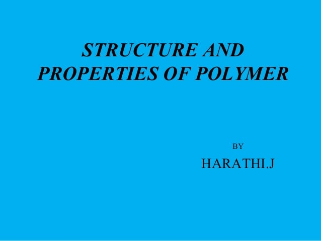 STRUCTURE AND PROPERTIES OF POLYMER BY HARATHI.J