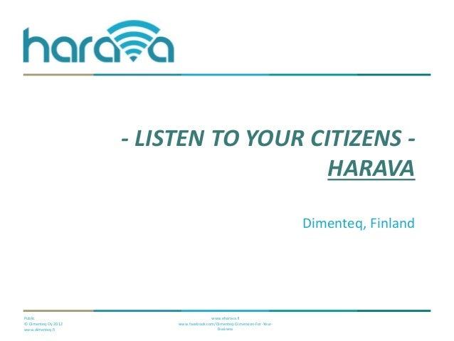 Public© Dimenteq Oy 2012www.dimenteq.fiwww.eharava.fiwww.facebook.com/Dimenteq-Dimension-For-Your-Business- LISTEN TO YOUR...