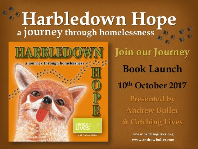 a journey through homelessness Join our Journey 10th October 2017 Presented by Andrew Buller & Catching Lives Book Launch ...