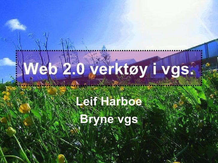 Web 2.0 verktøy i vgs. Leif Harboe Bryne vgs