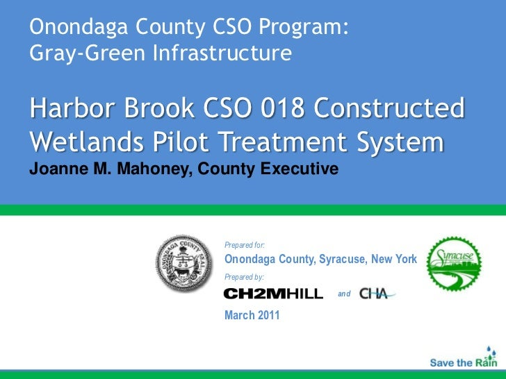 Onondaga County CSO Program:Gray-Green InfrastructureHarbor Brook CSO 018 ConstructedWetlands Pilot Treatment SystemJoanne...