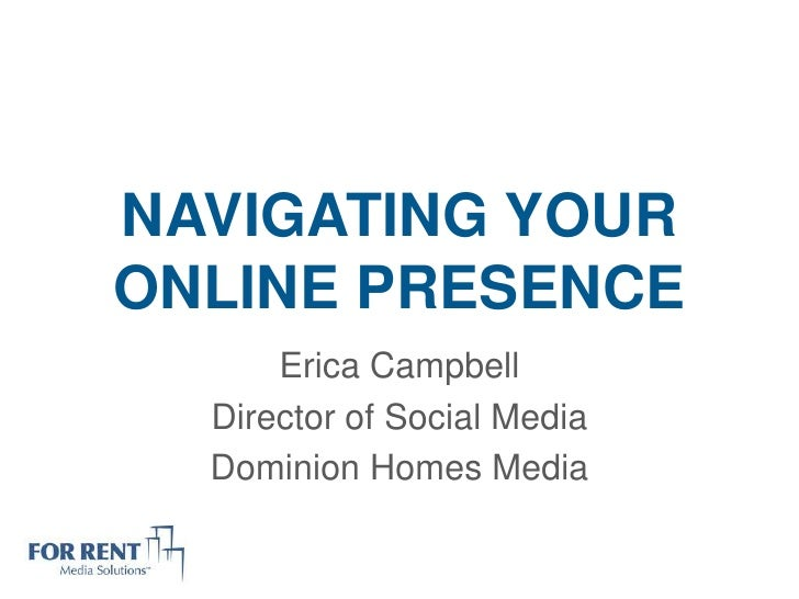 NAVIGATING YOURONLINE PRESENCE      Erica Campbell  Director of Social Media  Dominion Homes Media