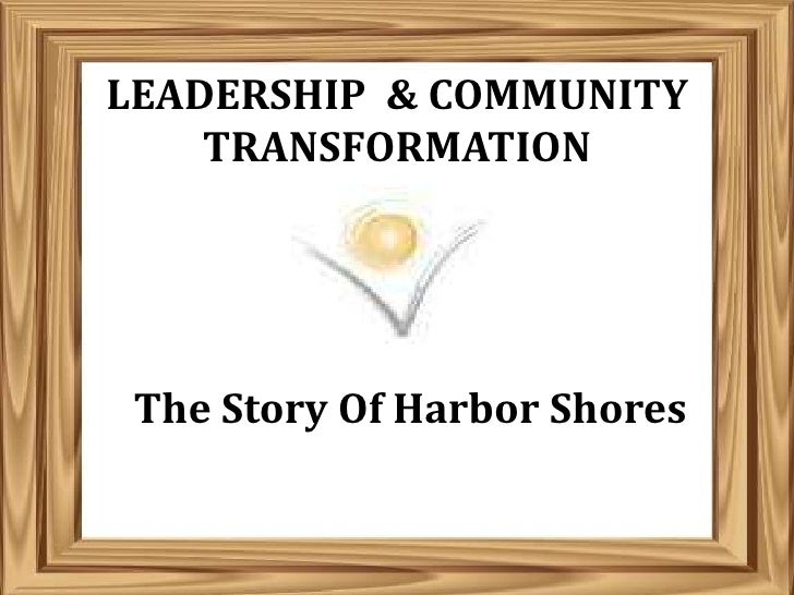 LEADERSHIP & COMMUNITY    TRANSFORMATION The Story Of Harbor Shores