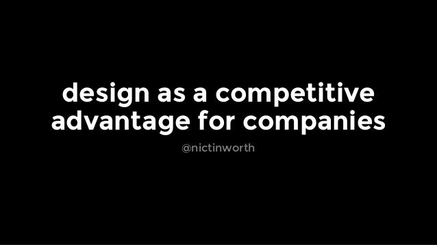 design as a competitive advantage for companies @nictinworth