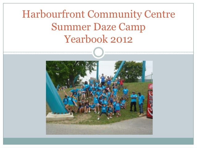 Harbourfront Community Centre     Summer Daze Camp        Yearbook 2012