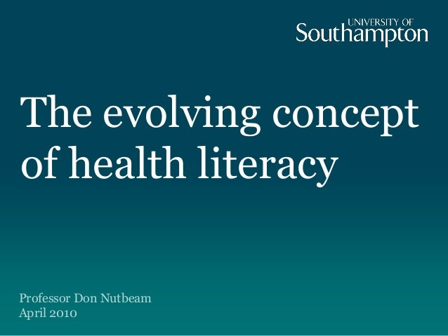 The evolving conceptof health literacyProfessor Don NutbeamApril 2010