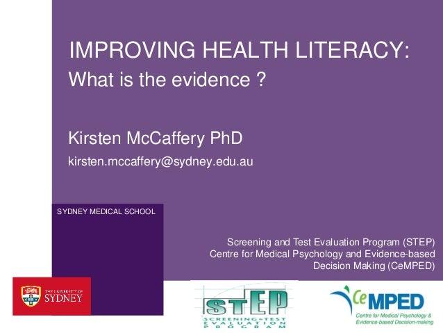 IMPROVING HEALTH LITERACY:  What is the evidence ?  Kirsten McCaffery PhD  kirsten.mccaffery@sydney.edu.auSYDNEY MEDICAL S...