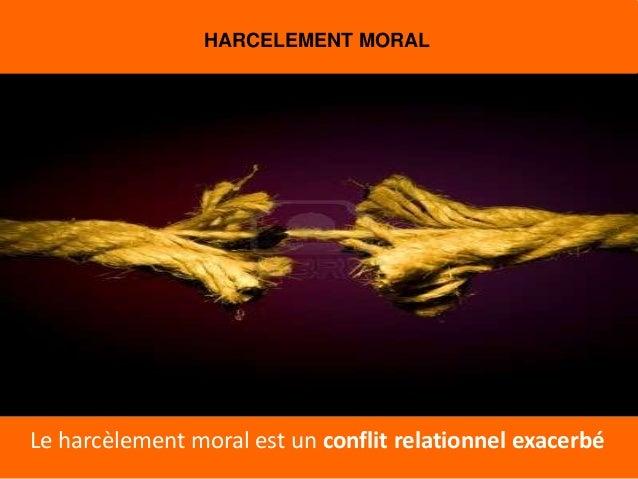 HARCELEMENT MORALLe harcèlement moral est un conflit relationnel exacerbé
