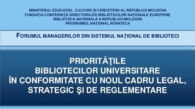 FORUMUL MANAGERILOR DIN SISTEMUL NAȚIONAL DE BIBLIOTECI MINISTERUL EDUCAȚIEI, CULTURII ȘI CERCETĂRII AL REPUBLICII MOLDOVA...