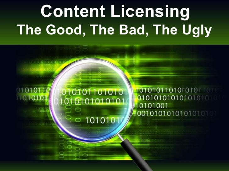 Content Licensing The Good, The Bad, The Ugly