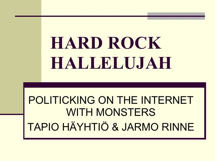 HARD ROCK HALLELUJAH POLITICKING ON THE INTERNET WITH MONSTERS TAPIO HÄYHTIÖ & JARMO RINNE