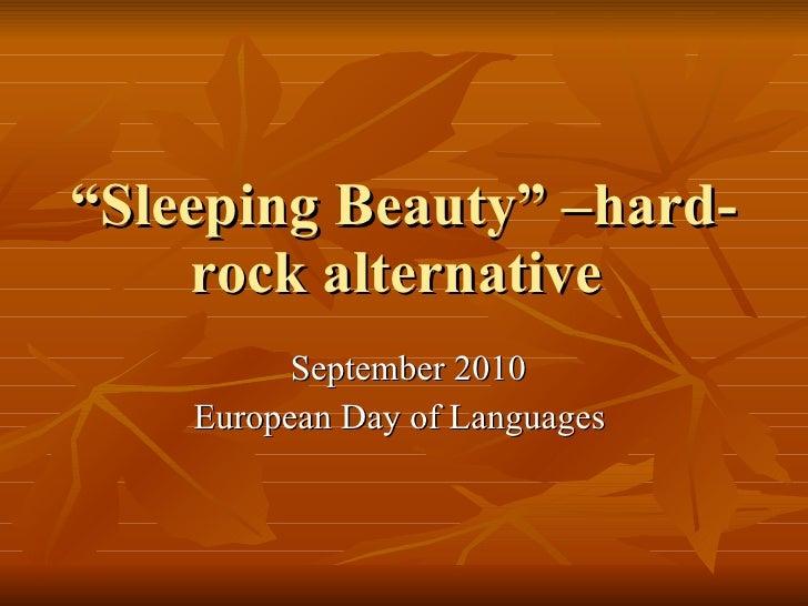 """ Sleeping Beauty"" –hard-rock alternative  September 2010 European Day of Languages"