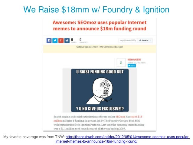 We Raise $18mm w/ Foundry & Ignition My favorite coverage was from TNW: http://thenextweb.com/insider/2012/05/01/awesome-s...