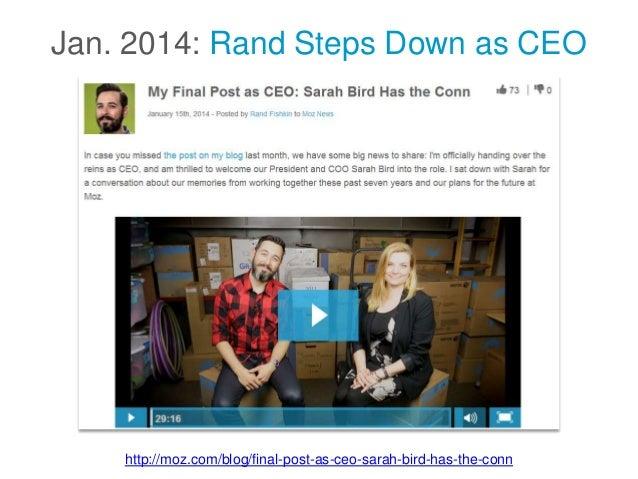 Jan. 2014: Rand Steps Down as CEO http://moz.com/blog/final-post-as-ceo-sarah-bird-has-the-conn