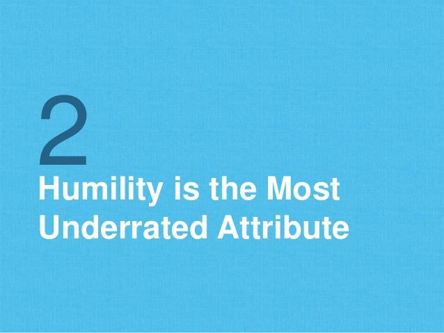 Humility is the Most Underrated Attribute 2