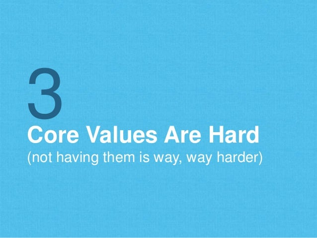 Core Values Are Hard (not having them is way, way harder) 3