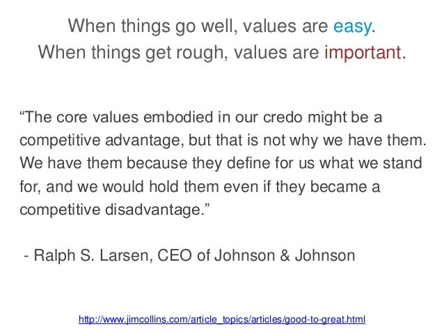 """When things go well, values are easy. When things get rough, values are important. """"The core values embodied in our credo ..."""