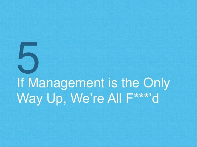 If Management is the Only Way Up, We're All F***'d 5