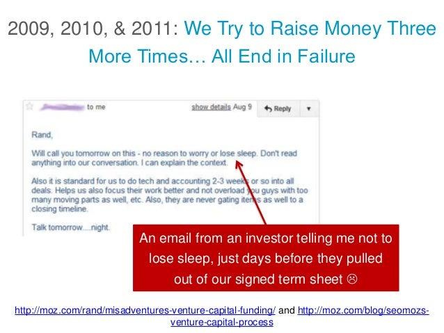 2009, 2010, & 2011: We Try to Raise Money Three More Times… All End in Failure An email from an investor telling me not to...