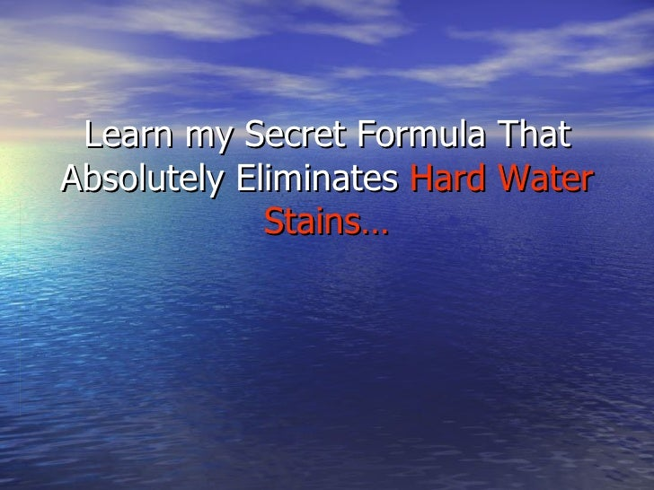 Learn my Secret Formula That Absolutely Eliminates  Hard Water Stains…