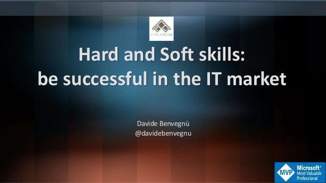 Hard and Soft skills: be successful in the IT market Davide Benvegnù @davidebenvegnu