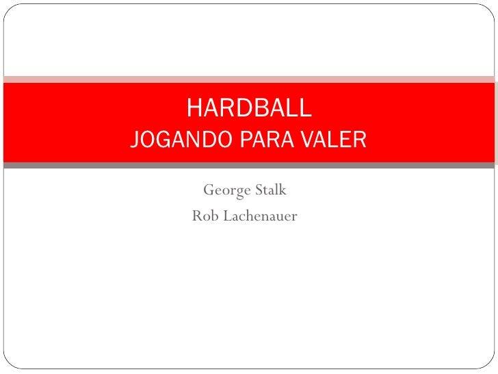 George Stalk Rob Lachenauer HARDBALL JOGANDO PARA VALER