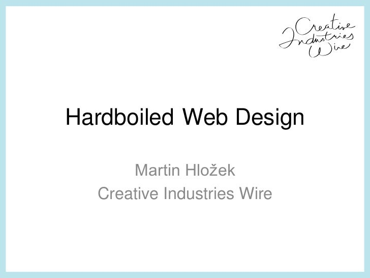 Hardboiled Web Design<br />Martin Hložek<br />CreativeIndustriesWire<br />