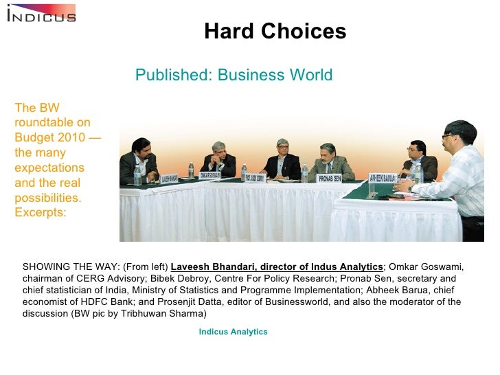 Hard Choices Published: Business World The BW roundtable on Budget 2010 — the many expectations and the real possibilities...