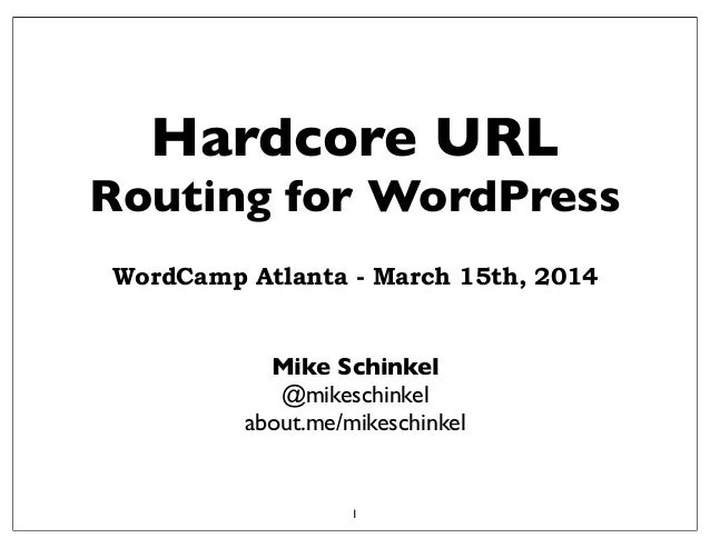 Hardcore URL Routing for WordPress Mike Schinkel @mikeschinkel about.me/mikeschinkel 1 WordCamp Atlanta - March 15th, 2014
