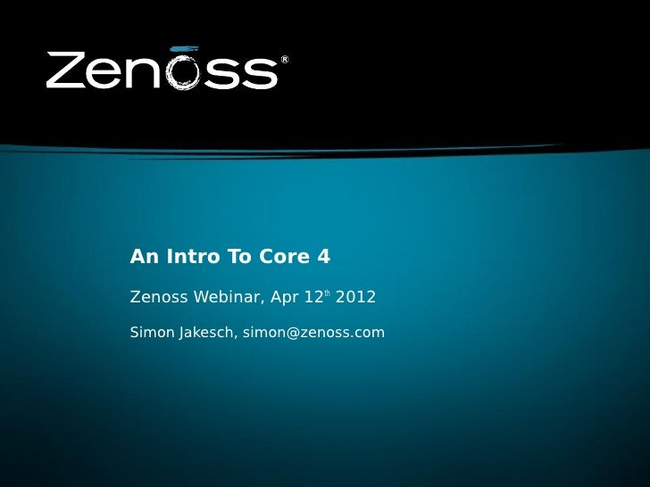 An Intro To Core 4Zenoss Webinar, Apr 12th 2012Simon Jakesch, simon@zenoss.com