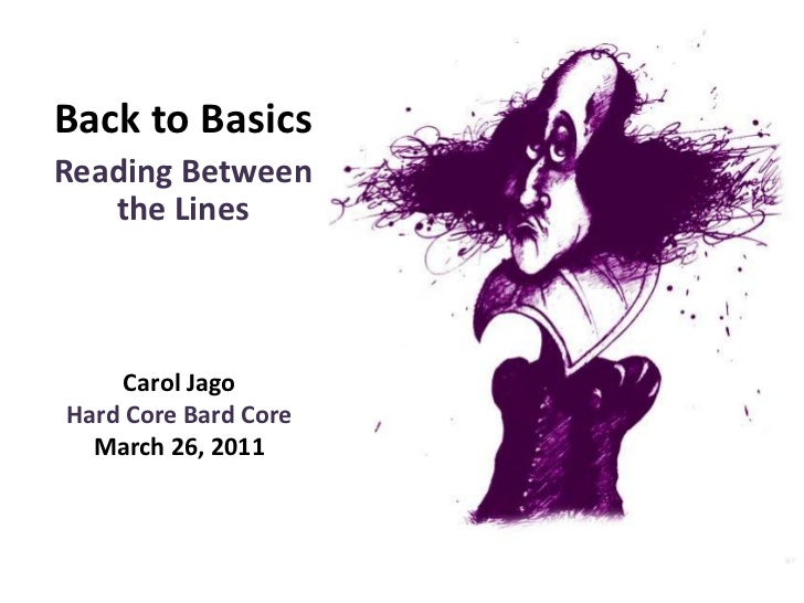 Back to Basics<br />Reading Between the Lines<br />Carol Jago<br />Hard Core Bard Core March 26, 2011<br />