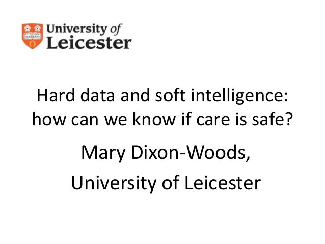 Hard data and soft intelligence: how can we know if care is safe?  Mary Dixon-Woods, University of Leicester