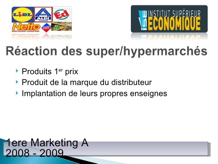 <ul><li>Produits 1 er  prix </li></ul><ul><li>Produit de la marque du distributeur </li></ul><ul><li>Implantation de leurs...