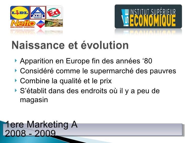 <ul><li>Apparition en Europe fin des années '80 </li></ul><ul><li>Considéré comme le supermarché des pauvres </li></ul><ul...