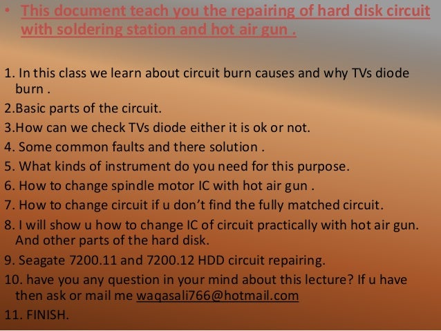 • This document teach you the repairing of hard disk circuit with soldering station and hot air gun . 1. In this class we ...