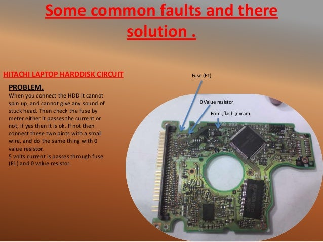 Some common faults and there solution . Fuse (F1) 0 Value resistor Rom ,flash ,nvram PROBLEM. When you connect the HDD it ...