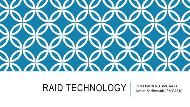 RAID TECHNOLOGY Patel Parth R(13MCA47) Aman Sadhwani(13MCA50)