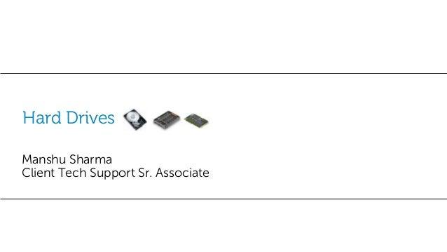 Hard Drives Manshu Sharma Client Tech Support Sr. Associate