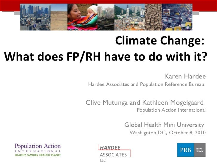 Climate Change:  What does FP/RH have to do with it? Karen Hardee Hardee Associates and Population Reference Bureau  Clive...