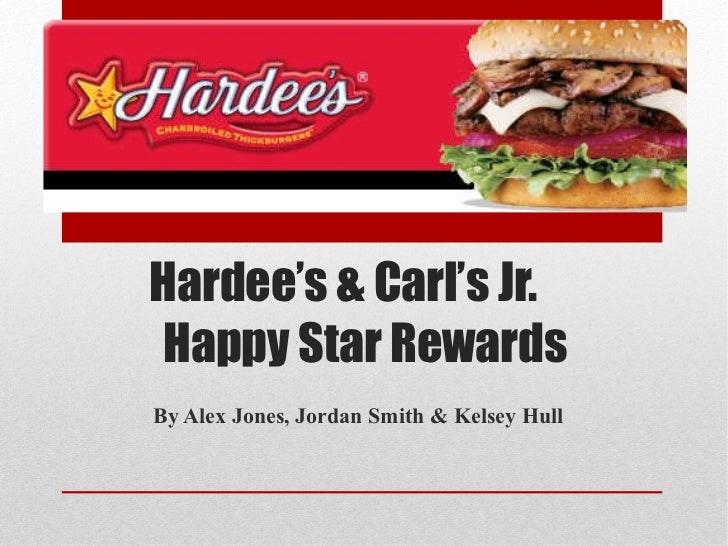 Hardee's & Carl's Jr.   Happy Star Rewards By Alex Jones, Jordan Smith & Kelsey Hull